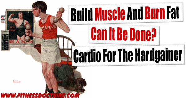 hardgainer-cardio-build-muscle-burn-fat ~ Fitness Doctrine